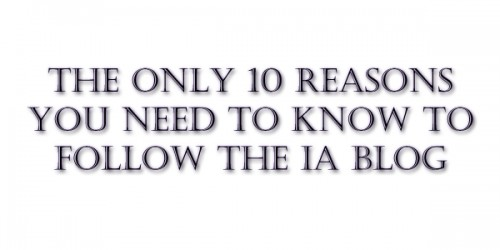 10 reasons to follow the ia blog